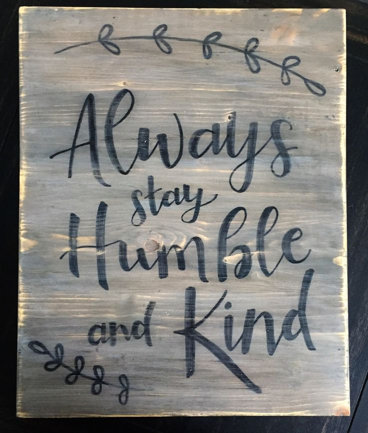 Always Stay Humble and Kind sign by HavenAndHound on Etsy https://www.etsy.com/listing/475134847/always-stay-humble-and-kind-sign