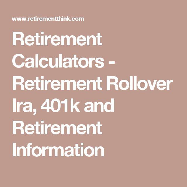 Retirement Calculators - Retirement Rollover Ira, 401k and Retirement Information