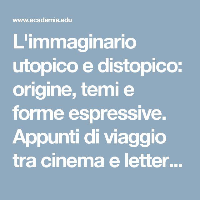 L'immaginario utopico e distopico: origine, temi e forme espressive. Appunti di viaggio tra cinema e letteratura | Giuseppe Pillera - Academia.edu