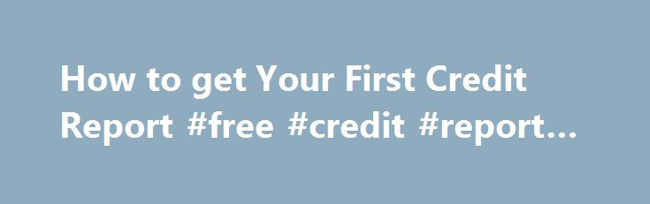 """How to get Your First Credit Report #free #credit #report #uk http://nef2.com/how-to-get-your-first-credit-report-free-credit-report-uk/  #getting your credit report # What students and other novices need to know Start off by selecting """"request your free credit reports"""" and enter in your personal information. This includes your address, Social Security number, and birthday. Be prepared to answer questions about yourself and your credit history. Some questions may ask about monthly loan..."""