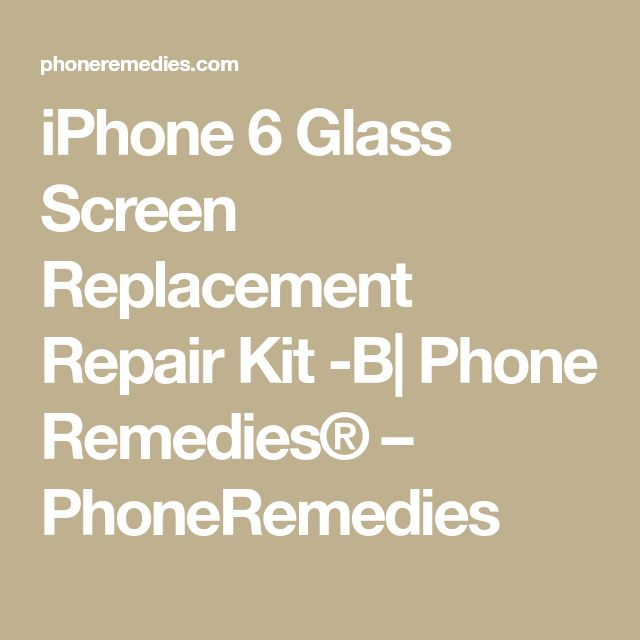 iPhone 6 Glass Screen Replacement Repair Kit -B| Phone Remedies® – PhoneRemedies