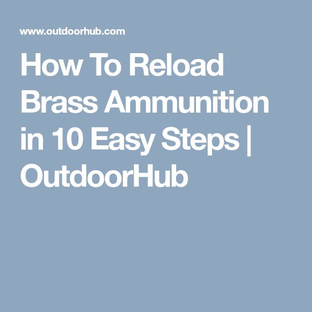 How To Reload Brass Ammunition in 10 Easy Steps | OutdoorHub
