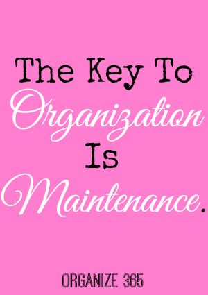 The Key To Organization Is Maintenance | Organize 365