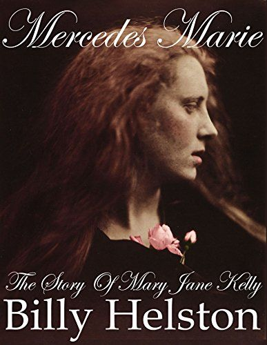 Mercedes Marie: The Story of Mary Jane Kelly by [Helston, Billy] Mary Jane Kelly, youngest victim of Jack the Ripper, sustained a murderous assault so horrific her lover could only identify her by her hair and eyes.