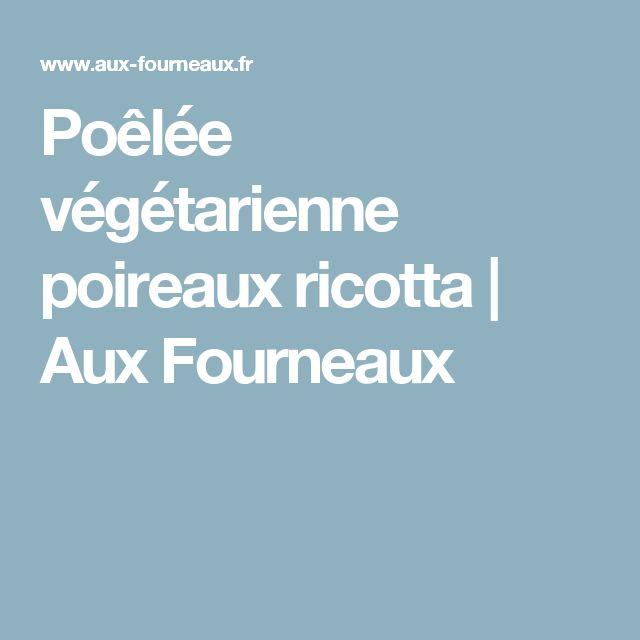 Poêlée végétarienne poireaux ricotta | Aux Fourneaux