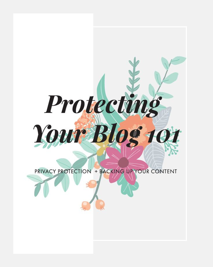 How to protect your blog - from the content to your own identity! Four things you should be doing! blogging tutorial, wordpress tips