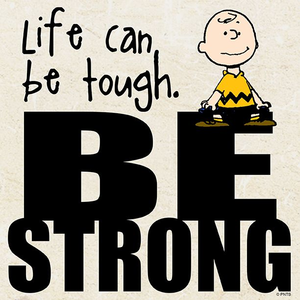 Life Can Be Tough. Be Strong!