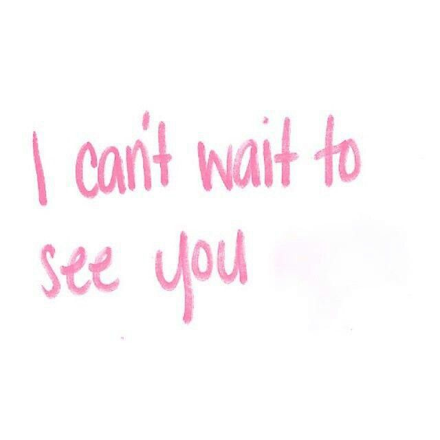 I can't wait to see you, Babe! I love you! Please smile at me, xo