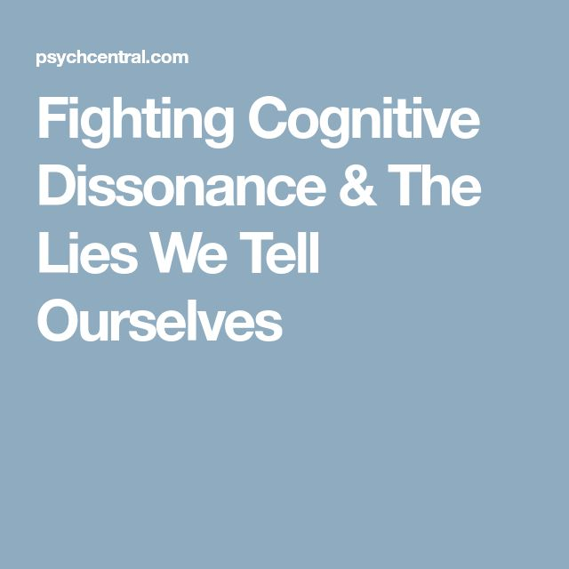 Fighting Cognitive Dissonance & The Lies We Tell Ourselves