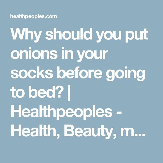 Why should you put onions in your socks before going to bed? | Healthpeoples - Health, Beauty, makeup, Hair, Funny, Life hack