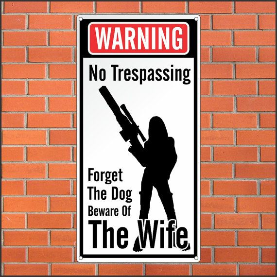 Warning No Trespassing Sign - Funny Sign - Forget the doog beware of the wife - 12 x 24 Aluminum Sign