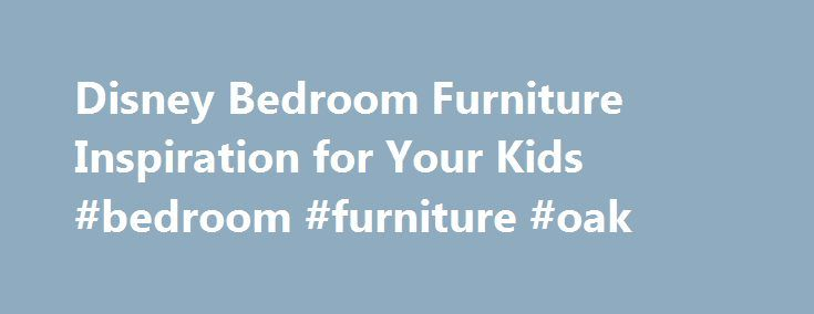 Disney Bedroom Furniture Inspiration for Your Kids #bedroom #furniture #oak http://bedroom.remmont.com/disney-bedroom-furniture-inspiration-for-your-kids-bedroom-furniture-oak/  #disney bedroom furniture # Disney Bedroom Furniture Inspiration for Your Kids What is the first thing that crossed your mind after hearing Disney bedroom furniture. For those who grew up watching and admiring Disney movies, you might be thinking instantly about Mickey Mouse, Donald Duck, Aladin, and many more. As…