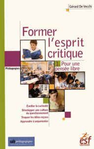 Gérard De Vecchi - Former l'esprit critique - Tome 1, Pour une pensée libre.  http://hip.univ-orleans.fr/ipac20/ipac.jsp?session=14595C04647US.1683&menu=search&aspect=subtab48&npp=10&ipp=25&spp=20&profile=scd&ri=1&source=~!la_source&index=.GK&term=Former+l%27esprit+critique++Pour+une+pens%C3%A9e+libre&x=0&y=0&aspect=subtab48