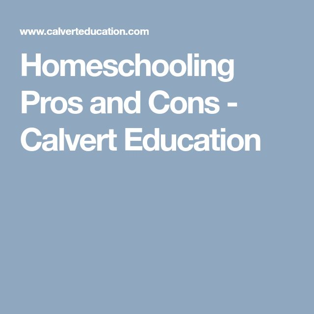 best homeschooling pros and cons ideas how to  homeschooling pros and cons calvert education