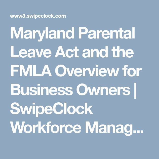 Maryland Parental Leave Act and the FMLA Overview for Business Owners | SwipeClock Workforce Management