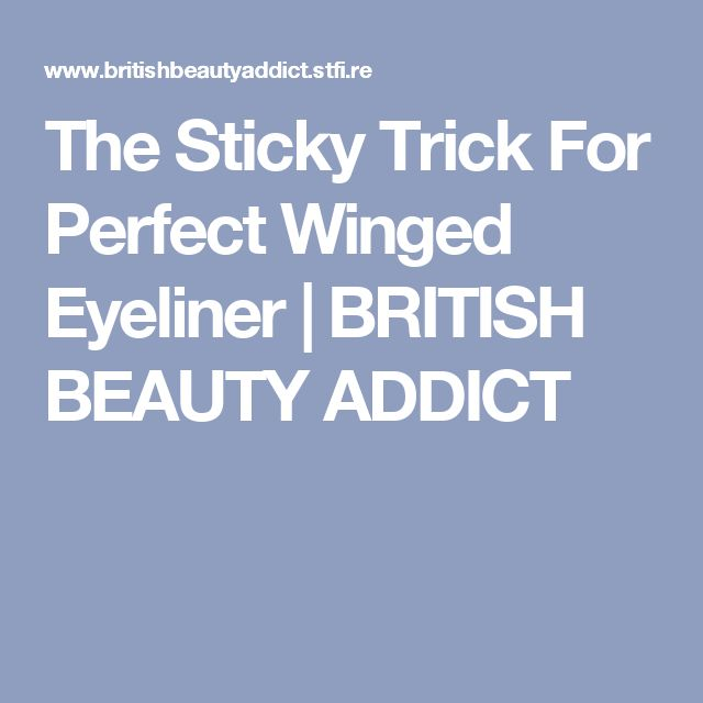The Sticky Trick For Perfect Winged Eyeliner  | BRITISH BEAUTY ADDICT