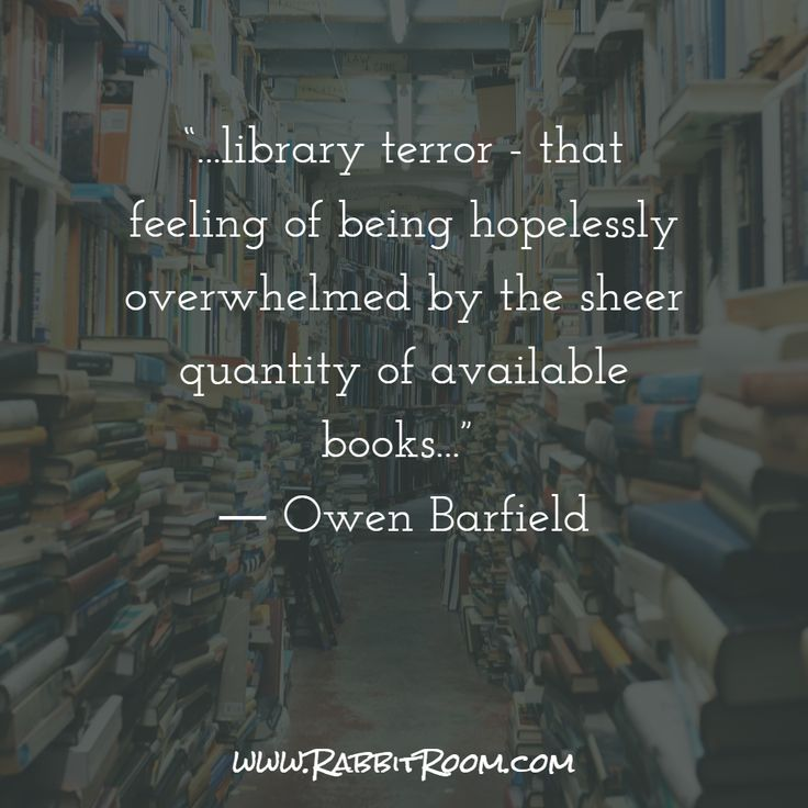 """""""...library terror - that feeling of being hopelessly overwhelmed by the sheer quantity of available books..."""" ― Owen Barfield"""