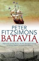 Batavia : betrayal, shipwreck, murder, sexual slavery, courage : a spine-chilling chapter in Australian history / Peter FitzSimons.