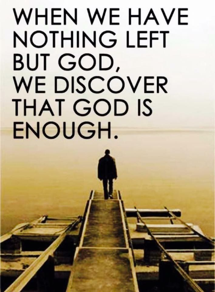 a sad but true statement for many; if only such persons could know the peace that comes from living content with God's offerings, we'd share a better world  [QUOTE, Faith:  'When we have nothing left but God, we discover that God is enough.' / repinned per Judie Edwards]