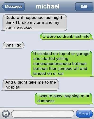 Dude, you were so drunk last night...