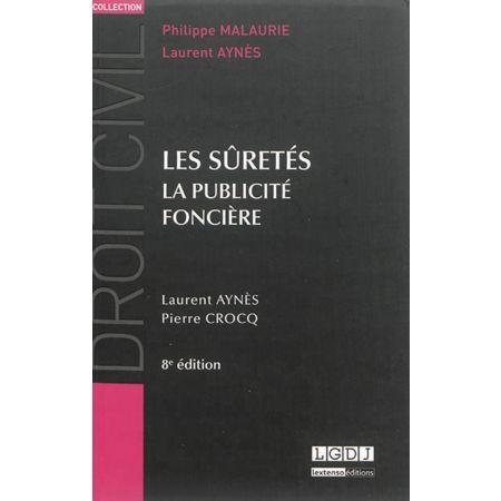 Les sûretés : la publicité foncière / Laurent Aynès, Pierre Crocq.     Edición 8e éd.    LGDJ, 2014