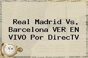 http://tecnoautos.com/wp-content/uploads/imagenes/tendencias/thumbs/real-madrid-vs-barcelona-ver-en-vivo-por-directv.jpg Ver En Vivo Real Madrid Vs Barcelona. Real Madrid vs. Barcelona VER EN VIVO por DirecTV, Enlaces, Imágenes, Videos y Tweets - http://tecnoautos.com/actualidad/ver-en-vivo-real-madrid-vs-barcelona-real-madrid-vs-barcelona-ver-en-vivo-por-directv/