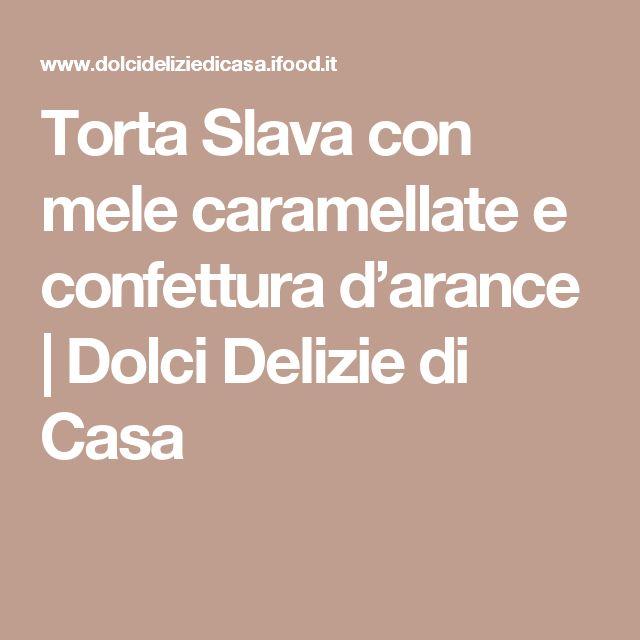 Torta Slava con mele caramellate e confettura d'arance | Dolci Delizie di Casa