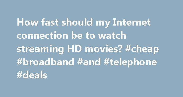 How fast should my Internet connection be to watch streaming HD movies? #cheap #broadband #and #telephone #deals http://broadband.remmont.com/how-fast-should-my-internet-connection-be-to-watch-streaming-hd-movies-cheap-broadband-and-telephone-deals/ #best broadband speed # How fast should my Internet connection be to watch streaming HD movies? Netflix recommends a minimum Internet connection speed of 500kbps if you want to stream movies. Image courtesy of Netflix If you checked a dozen…