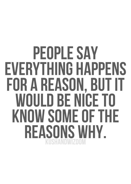 I totally agree that things happen for a reason.  I really want to know why!