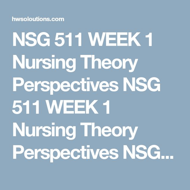 NSG 511 WEEK 1 Nursing Theory Perspectives NSG 511 WEEK 1 Nursing Theory Perspectives NSG 511 WEEK 1 Nursing Theory Perspectives This activity is designed to expose you to a variety of nursing theory perspectives.  Research several nursing theories and select one.  Analyze the theory. Your analysis should include:  Description of the theory's background and influencing factors, including worldview Explanation of the underlying assumptions Summary of how the theorist views the five patterns…
