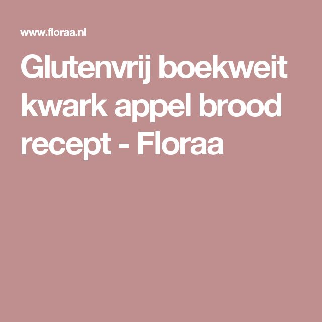 Glutenvrij boekweit kwark appel brood recept - Floraa