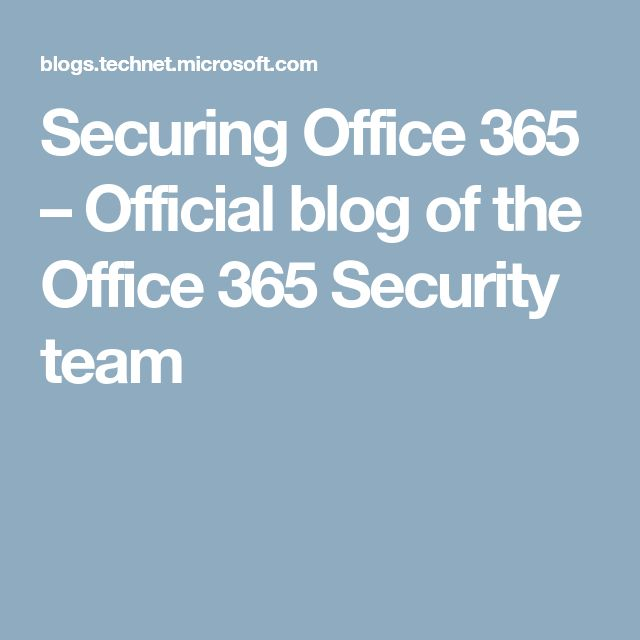 Securing Office 365 – Official blog of the Office 365 Security team