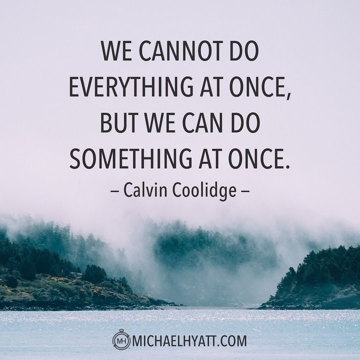 """We cannot do everything at once, but we can do something at once."" -Calvin Coolidge"