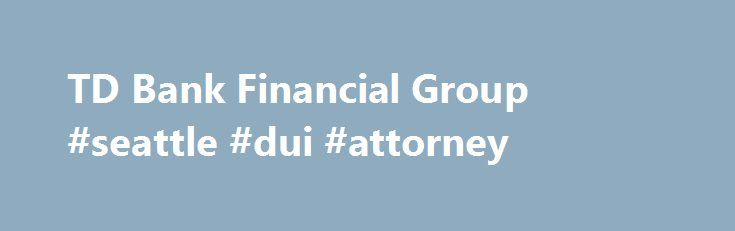 TD Bank Financial Group #seattle #dui #attorney http://attorneys.remmont.com/td-bank-financial-group-seattle-dui-attorney/  #power of attorney canada To Our Customers General Information on Powers Of Attorney When you are considering using a Power of Attorney for finances and property. here is some general (...Read More)