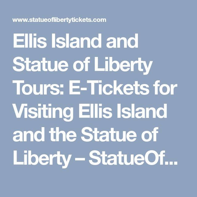 Ellis Island and Statue of Liberty Tours: E-Tickets for Visiting Ellis Island and the Statue of Liberty – StatueOfLibertyTickets.com