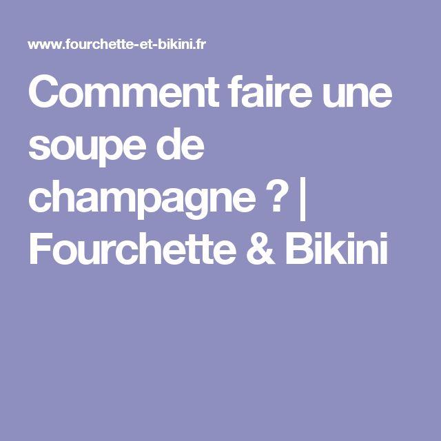 Comment faire une soupe de champagne ? | Fourchette & Bikini