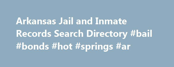 Arkansas Jail and Inmate Records Search Directory #bail #bonds #hot #springs #ar http://botswana.remmont.com/arkansas-jail-and-inmate-records-search-directory-bail-bonds-hot-springs-ar/  # Arkansas Jail and Inmate Records Directory About Jail and Inmate Records in Arkansas The Arkansas Department of Corrections offers an online searchable database for prison records. Searches can be performed by the inmate number, inmate name, gende,r race, location, and crime committed. Photos of inmates…