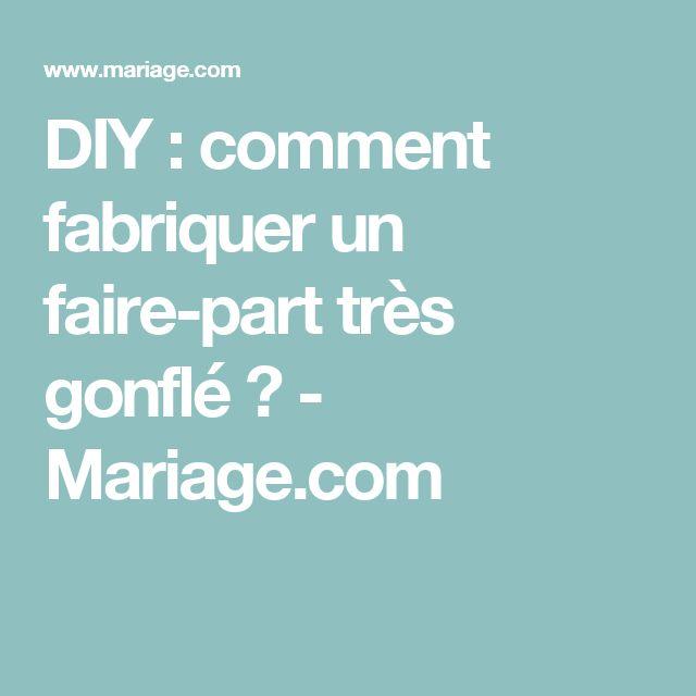 DIY : comment fabriquer un faire-part très gonflé ? - Mariage.com