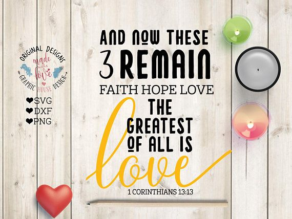 Faith svg file Bible Verse Cut File And Now these 3 remain Faith Hope Love Cut File available in SVG, DXF, PNG.