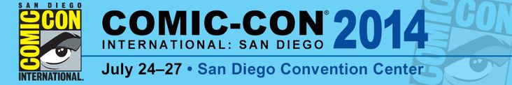 Comic-Con International 2014, July 24-27, San Diego Convention Center. Click to read the full schedule.