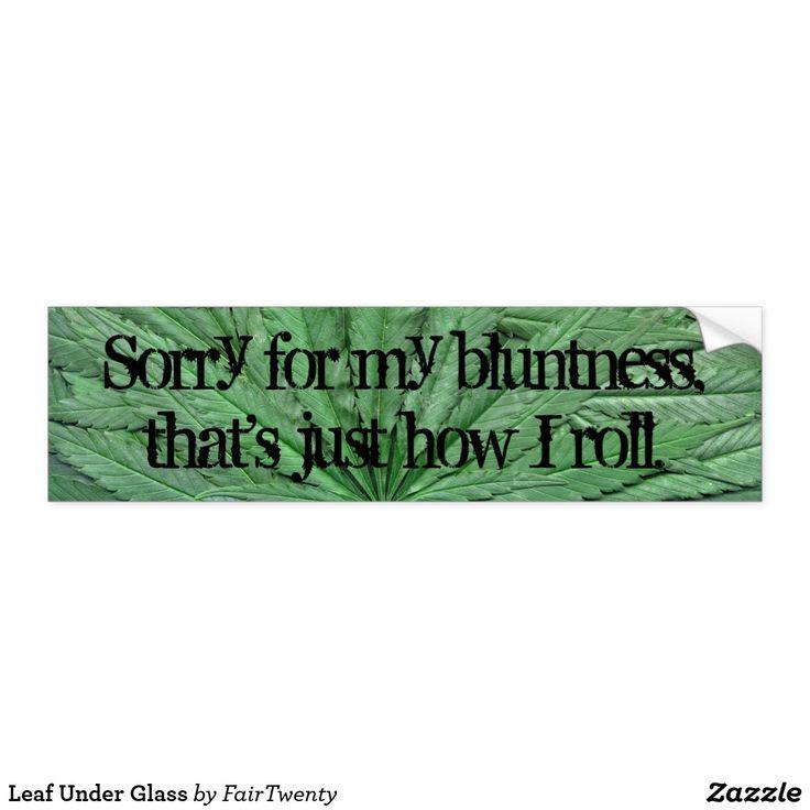 Leaf Under Glass Bumper Sticker  - you can  customize or remove the text. #marijuana #ganja #pot #weed #cannabis #grass
