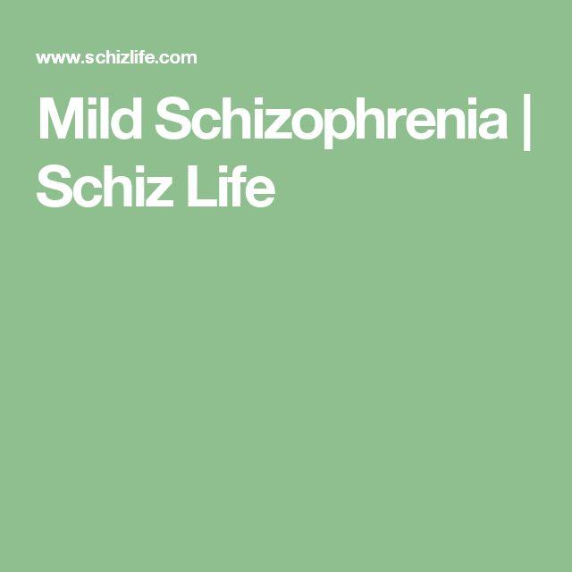 Mild Schizophrenia   Schiz Life