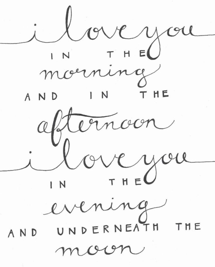 "Love quote idea -""I love you in the morning and in the afternoon. I love you in the evening and underneath the moon."" {Courtesy of Etsy}"