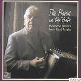 The Pigeon on the Gate: Melodeon Players from East Anglia [CD]