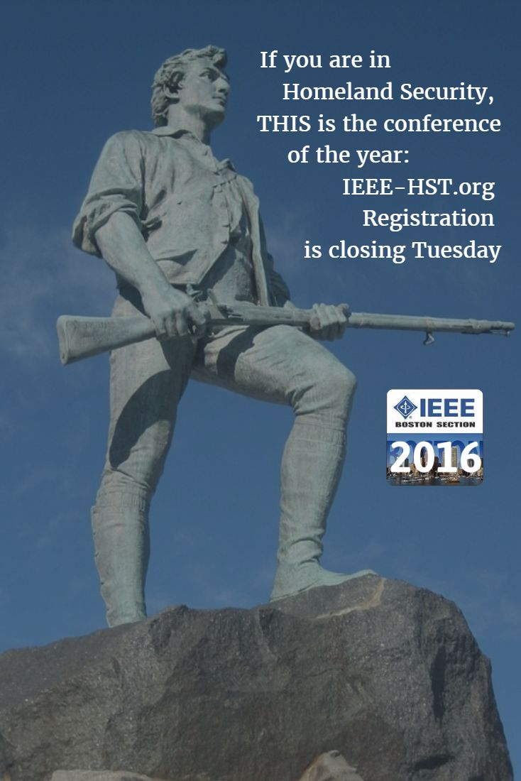 If you are in                  Homeland Security,  THIS is the conference  of the year:                IEEE-HST.org  Registration  is closing Tuesday