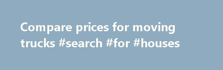 Compare prices for moving trucks #search #for #houses http://rentals.remmont.com/compare-prices-for-moving-trucks-search-for-houses/  #moving truck rental comparison # Compare prices for moving trucks The biggest factor when it comes to moving long distance is cost. And I'm sure you've probably heard that renting a moving truck is a low-cost option for moving long distance. However, it's not the only one. Let's compare prices for moving trucks to alternativesContinue reading Titled as…