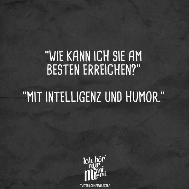 Visual Statements®️ Wie kann ich sie am Besten erreichen? Mit Intelligenz und Humor. Sprüche / Zitate / Quotes / Ichhörnurmimimi / witzig / lustig / Sarkasmus / Freundschaft / Beziehung / Ironie #VisualStatements #Sprüche #Spruch #mimimi