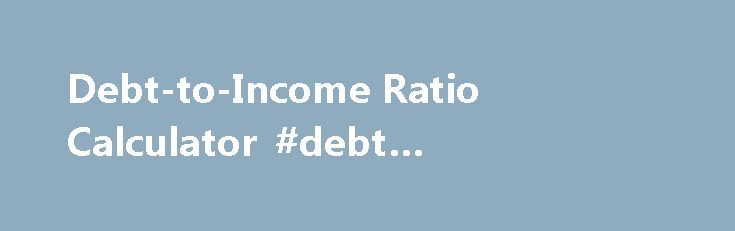 """Debt-to-Income Ratio Calculator #debt #consolidation #programs http://debt.remmont.com/debt-to-income-ratio-calculator-debt-consolidation-programs/  #debt to income ratio # Debt-to-income calculator Use this debt-to-income calculator to help you determine your debt-to-income ratio and if you are likely eligible for a mortgage. Debt-to-income Calculator Help The debt-to-income ratio (DTI) is expressed as a percentage and is your total """"minimum"""" monthly debt divided by your gross monthly…"""