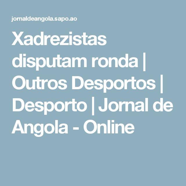 Xadrezistas disputam ronda   Outros Desportos   Desporto   Jornal de Angola - Online