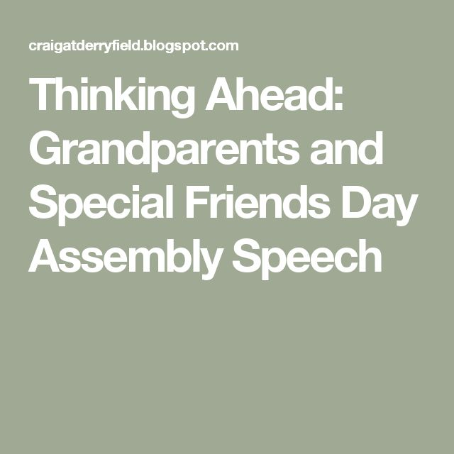 Thinking Ahead: Grandparents and Special Friends Day Assembly Speech